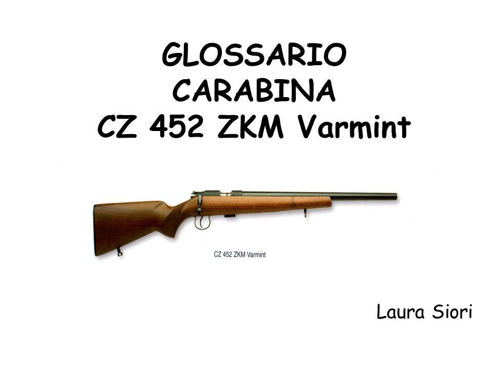 GLOSSARIO CARABINA CZ 452 ZKM Varmint Laura Siori