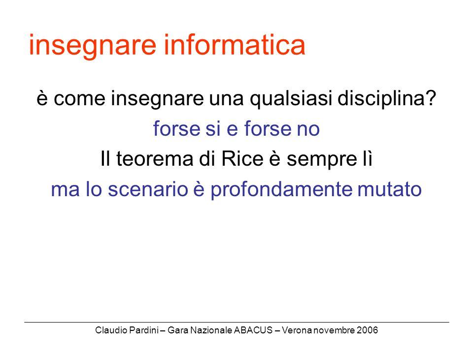 Claudio Pardini – Gara Nazionale ABACUS – Verona novembre 2006 insegnare informatica è come insegnare una qualsiasi disciplina.