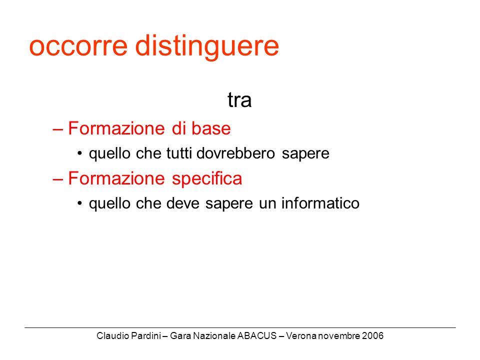 Claudio Pardini – Gara Nazionale ABACUS – Verona novembre 2006 occorre distinguere tra –Formazione di base quello che tutti dovrebbero sapere –Formazione specifica quello che deve sapere un informatico