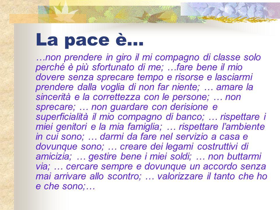 La pace è… …non prendere in giro il mi compagno di classe solo perché è più sfortunato di me; …fare bene il mio dovere senza sprecare tempo e risorse