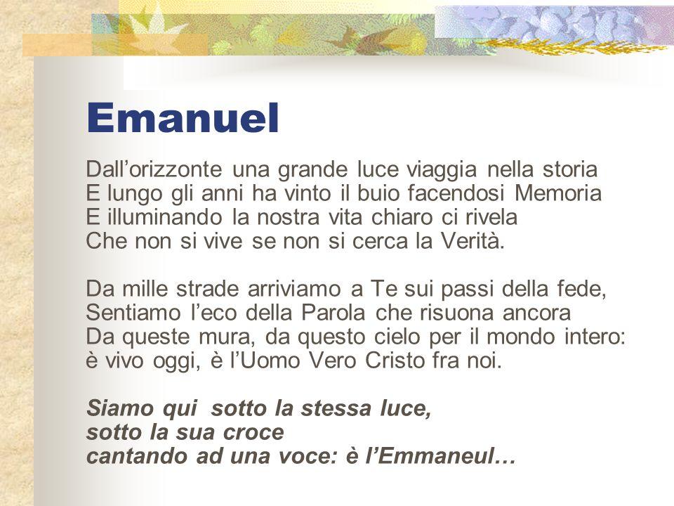 Emanuel Dallorizzonte una grande luce viaggia nella storia E lungo gli anni ha vinto il buio facendosi Memoria E illuminando la nostra vita chiaro ci