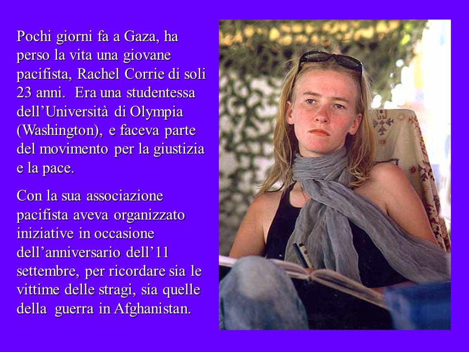 Questanno Rachel aveva deciso di passare dalla teoria allazione, andando in territori palestinesi occupati, dove si era unita allISM Movimento Internazionale di Solidarietà.