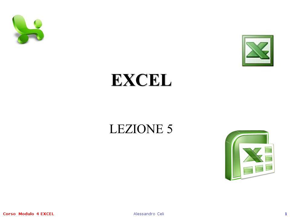 Corso Modulo 4 EXCELAlessandro Celi1 EXCEL EXCEL LEZIONE 5