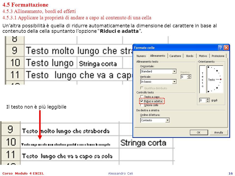 Corso Modulo 4 EXCELAlessandro Celi16 4.5 Formattazione 4.5.3 Allineamento, bordi ed effetti 4.5.3.1 Applicare la proprietà di andare a capo al conten