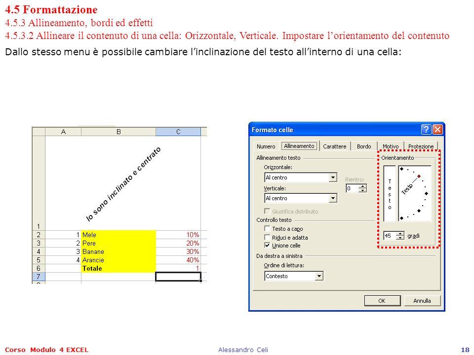 Corso Modulo 4 EXCELAlessandro Celi18 4.5 Formattazione 4.5.3 Allineamento, bordi ed effetti 4.5.3.2 Allineare il contenuto di una cella: Orizzontale,