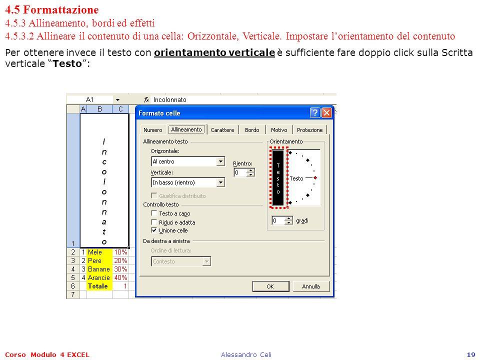 Corso Modulo 4 EXCELAlessandro Celi19 4.5 Formattazione 4.5.3 Allineamento, bordi ed effetti 4.5.3.2 Allineare il contenuto di una cella: Orizzontale, Verticale.
