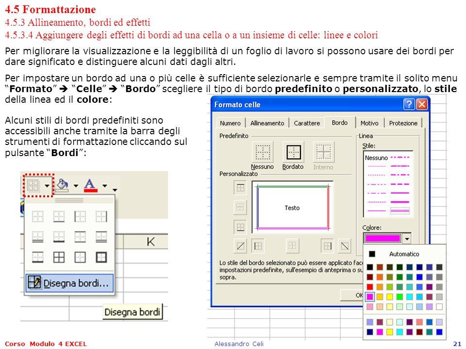 Corso Modulo 4 EXCELAlessandro Celi21 4.5 Formattazione 4.5.3 Allineamento, bordi ed effetti 4.5.3.4 Aggiungere degli effetti di bordi ad una cella o