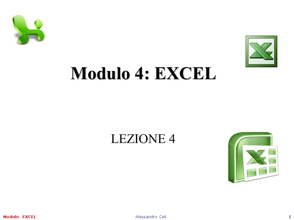 Modulo EXCELAlessandro Celi1 Modulo 4: EXCEL Modulo 4: EXCEL LEZIONE 4
