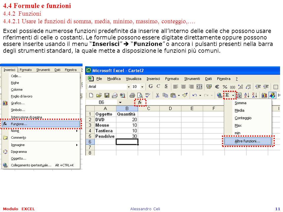 Modulo EXCELAlessandro Celi11 4.4 Formule e funzioni 4.4.2 Funzioni 4.4.2.1 Usare le funzioni di somma, media, minimo, massimo, conteggio,…. Excel pos