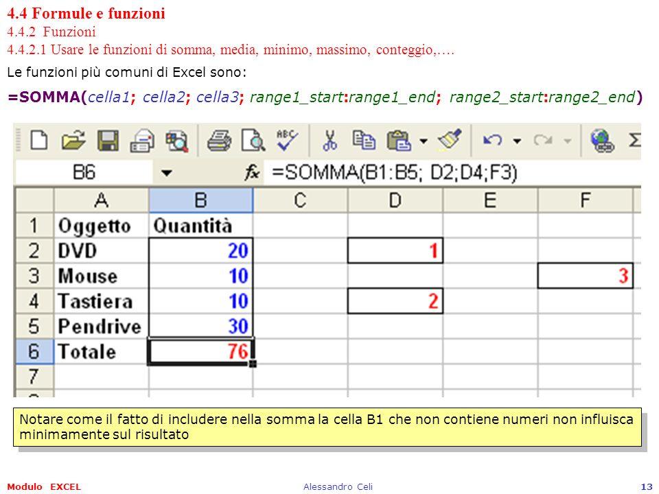 Modulo EXCELAlessandro Celi13 4.4 Formule e funzioni 4.4.2 Funzioni 4.4.2.1 Usare le funzioni di somma, media, minimo, massimo, conteggio,…. Le funzio