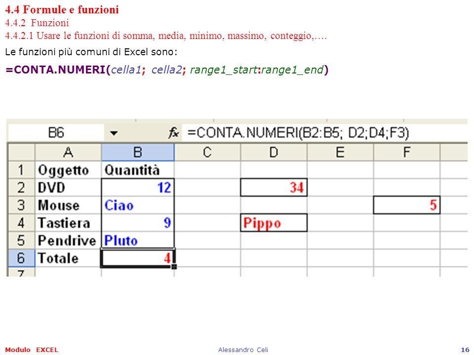 Modulo EXCELAlessandro Celi16 4.4 Formule e funzioni 4.4.2 Funzioni 4.4.2.1 Usare le funzioni di somma, media, minimo, massimo, conteggio,…. Le funzio