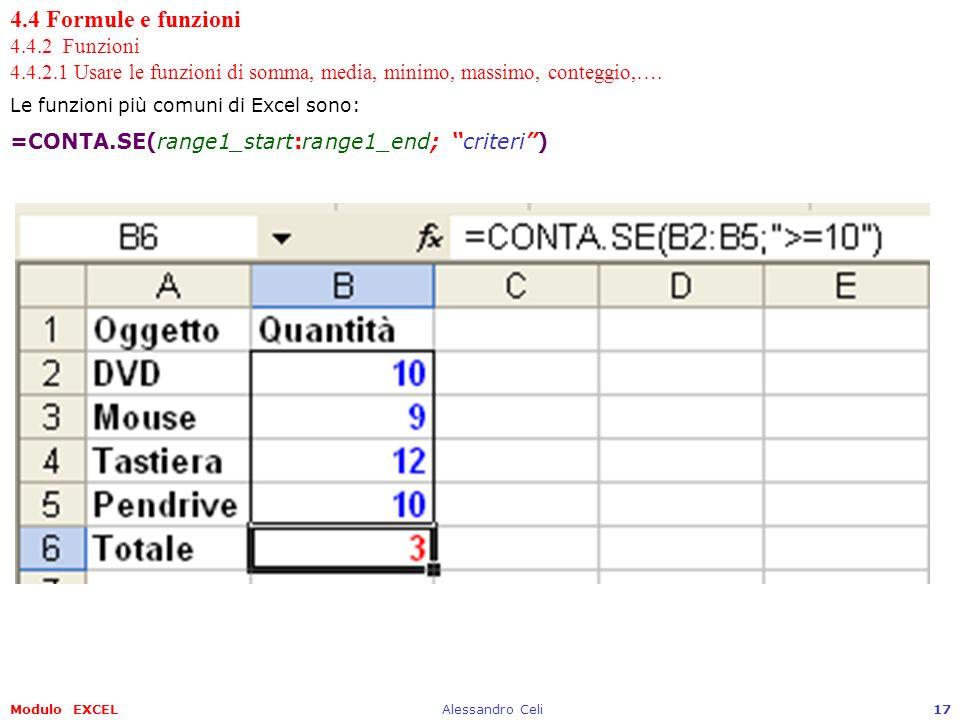 Modulo EXCELAlessandro Celi17 4.4 Formule e funzioni 4.4.2 Funzioni 4.4.2.1 Usare le funzioni di somma, media, minimo, massimo, conteggio,…. Le funzio