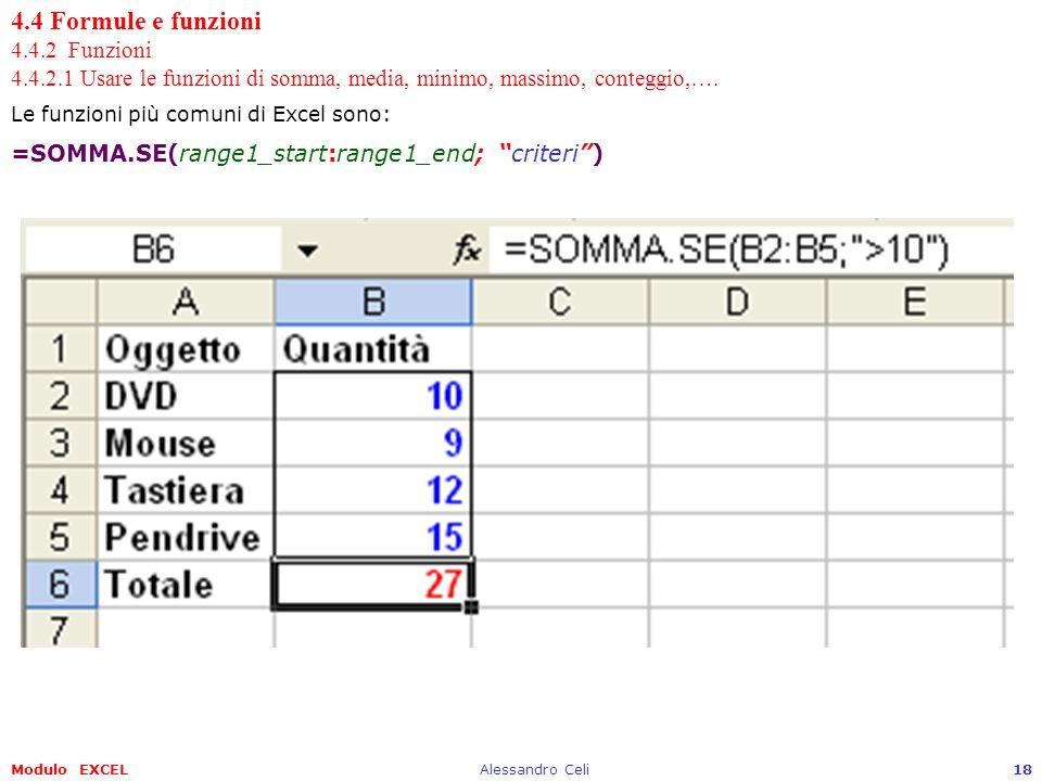 Modulo EXCELAlessandro Celi18 4.4 Formule e funzioni 4.4.2 Funzioni 4.4.2.1 Usare le funzioni di somma, media, minimo, massimo, conteggio,…. Le funzio