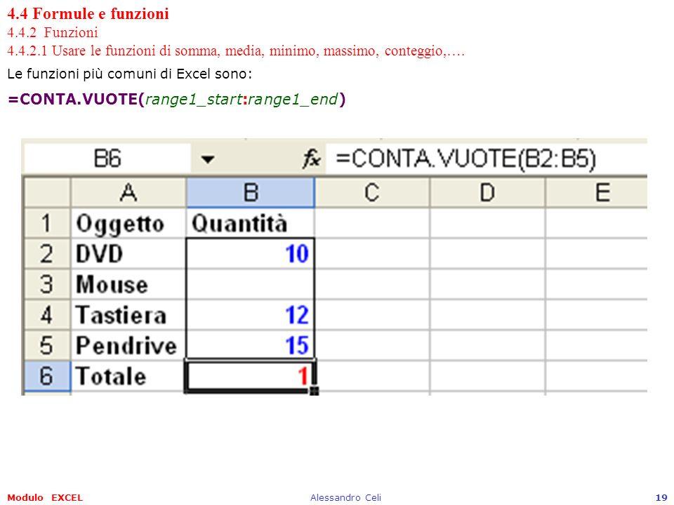 Modulo EXCELAlessandro Celi19 4.4 Formule e funzioni 4.4.2 Funzioni 4.4.2.1 Usare le funzioni di somma, media, minimo, massimo, conteggio,…. Le funzio