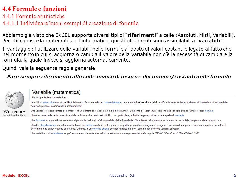 Modulo EXCELAlessandro Celi13 4.4 Formule e funzioni 4.4.2 Funzioni 4.4.2.1 Usare le funzioni di somma, media, minimo, massimo, conteggio,….
