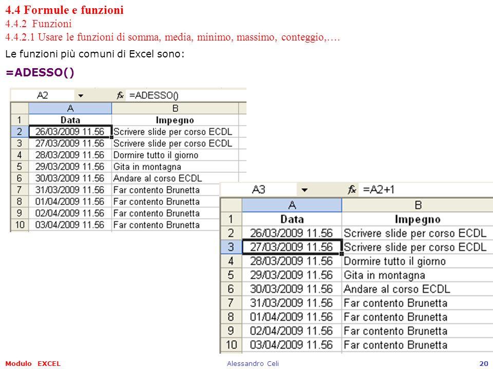 Modulo EXCELAlessandro Celi20 4.4 Formule e funzioni 4.4.2 Funzioni 4.4.2.1 Usare le funzioni di somma, media, minimo, massimo, conteggio,…. Le funzio