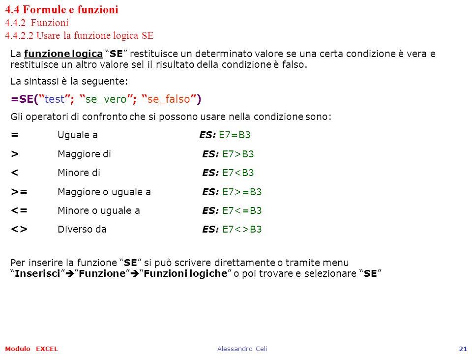 Modulo EXCELAlessandro Celi21 4.4 Formule e funzioni 4.4.2 Funzioni 4.4.2.2 Usare la funzione logica SE La funzione logica SE restituisce un determina
