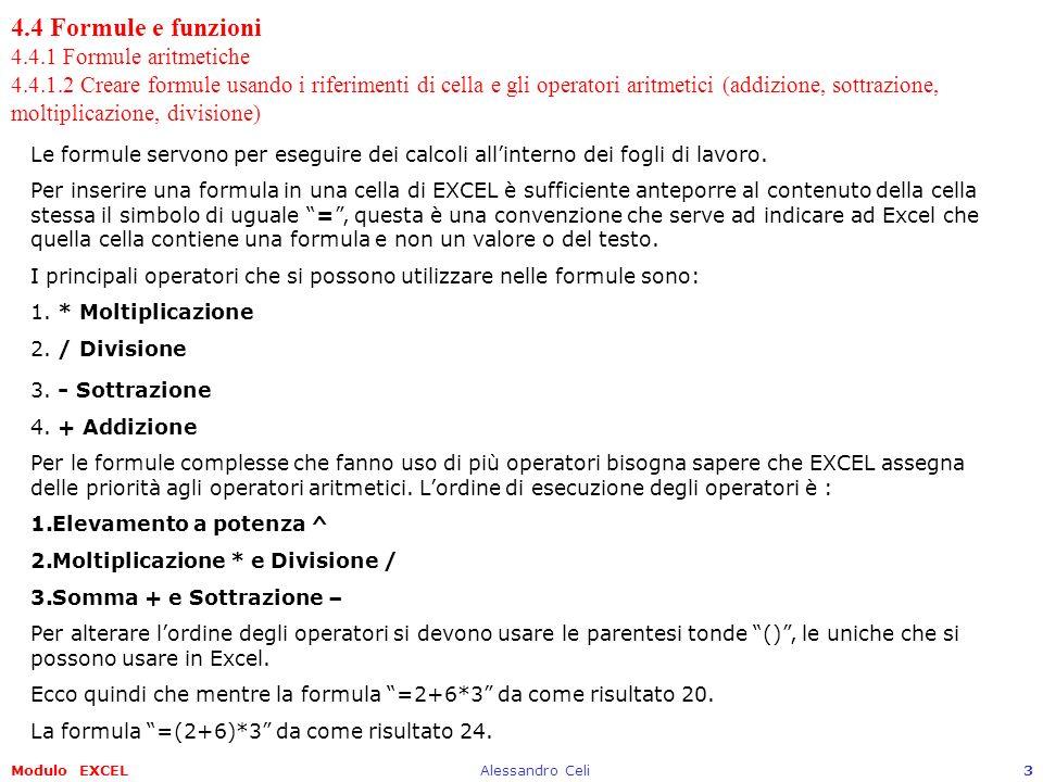 Modulo EXCELAlessandro Celi14 4.4 Formule e funzioni 4.4.2 Funzioni 4.4.2.1 Usare le funzioni di somma, media, minimo, massimo, conteggio,….