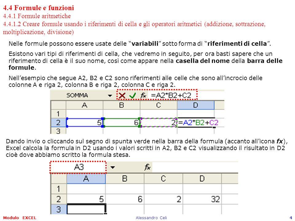 Modulo EXCELAlessandro Celi15 4.4 Formule e funzioni 4.4.2 Funzioni 4.4.2.1 Usare le funzioni di somma, media, minimo, massimo, conteggio,….