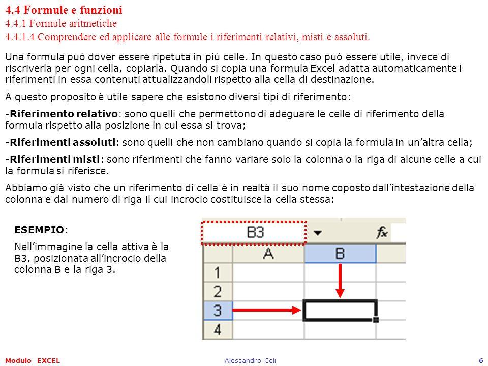 Modulo EXCELAlessandro Celi17 4.4 Formule e funzioni 4.4.2 Funzioni 4.4.2.1 Usare le funzioni di somma, media, minimo, massimo, conteggio,….