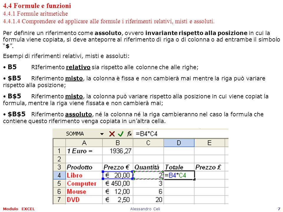 Modulo EXCELAlessandro Celi8 4.4 Formule e funzioni 4.4.1 Formule aritmetiche 4.4.1.4 Comprendere ed applicare alle formule i riferimenti relativi, misti e assoluti.