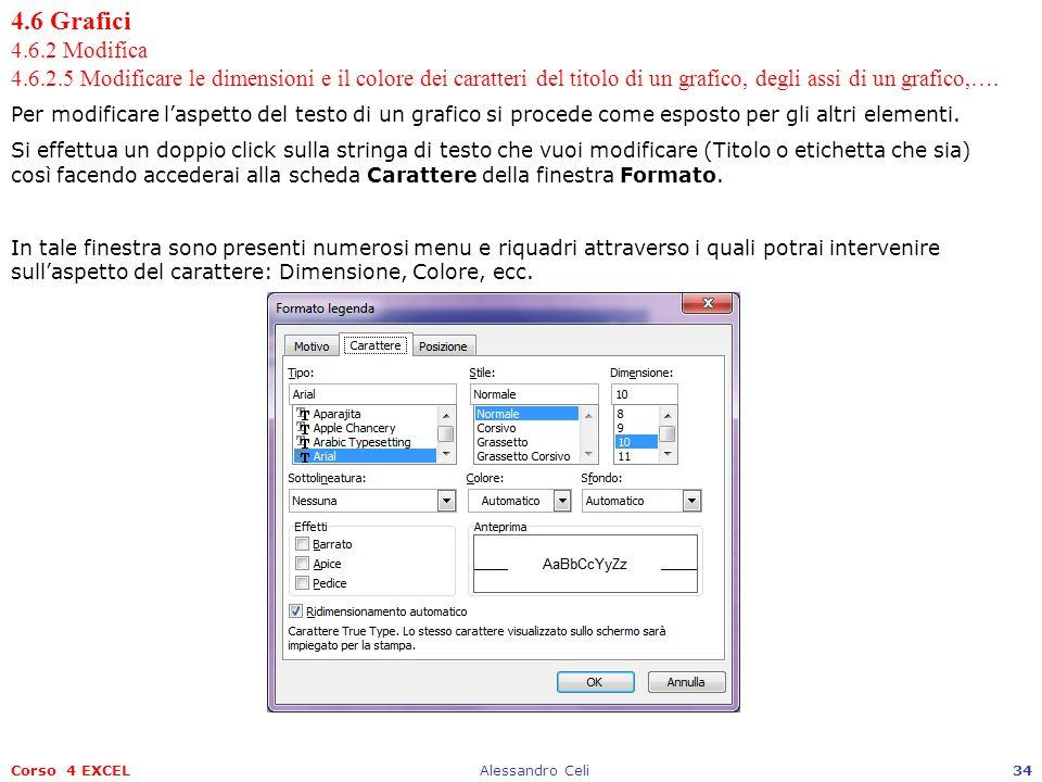 Corso 4 EXCELAlessandro Celi34 4.6 Grafici 4.6.2 Modifica 4.6.2.5 Modificare le dimensioni e il colore dei caratteri del titolo di un grafico, degli a