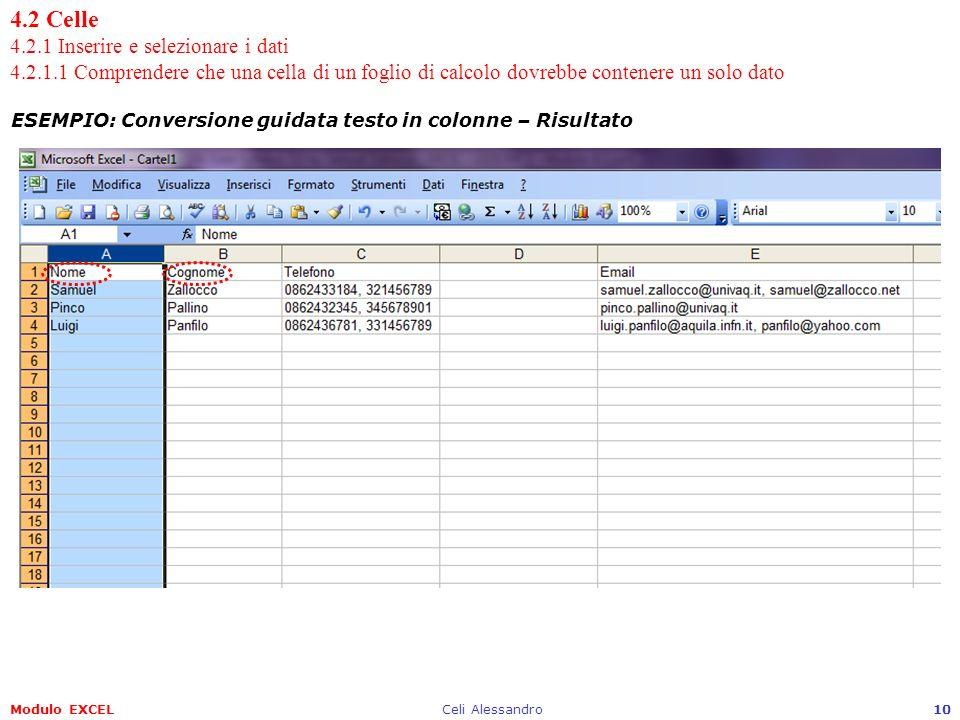 Modulo EXCELCeli Alessandro10 4.2 Celle 4.2.1 Inserire e selezionare i dati 4.2.1.1 Comprendere che una cella di un foglio di calcolo dovrebbe contene