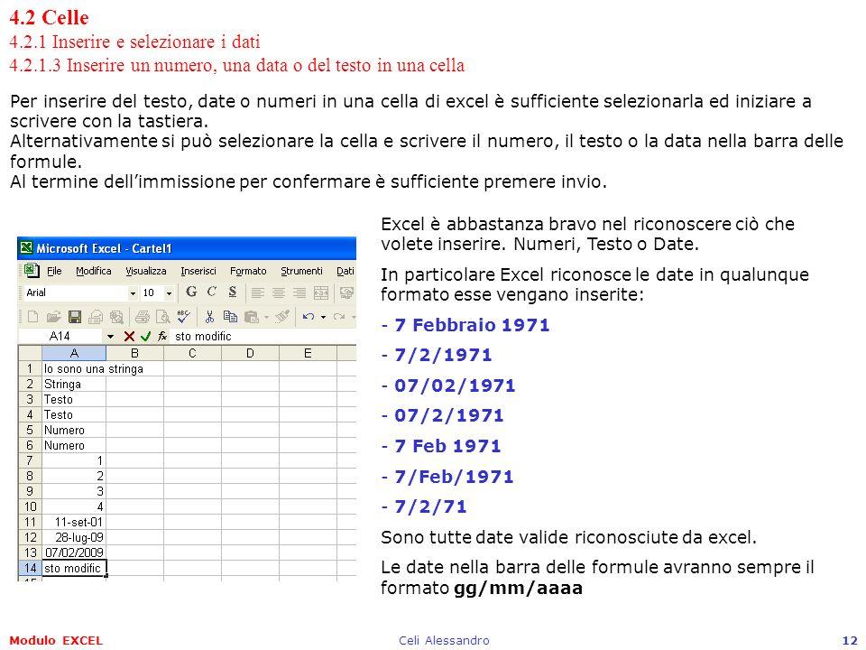 Modulo EXCELCeli Alessandro12 4.2 Celle 4.2.1 Inserire e selezionare i dati 4.2.1.3 Inserire un numero, una data o del testo in una cella Per inserire