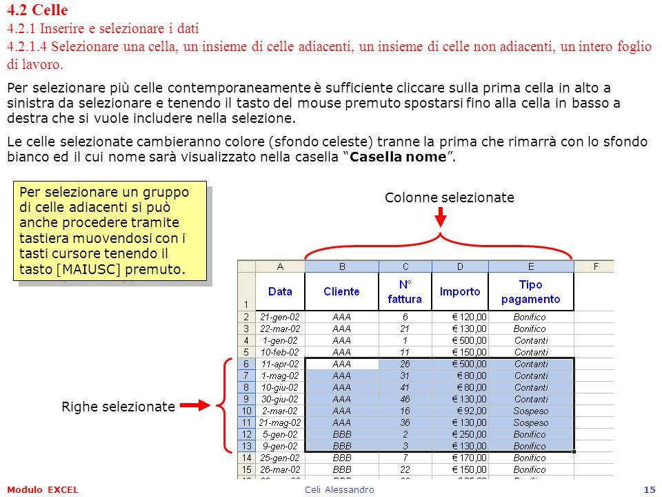 Modulo EXCELCeli Alessandro15 4.2 Celle 4.2.1 Inserire e selezionare i dati 4.2.1.4 Selezionare una cella, un insieme di celle adiacenti, un insieme d