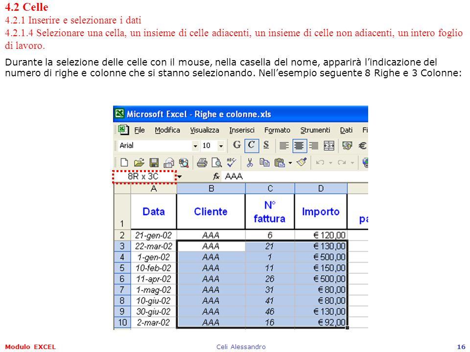 Modulo EXCELCeli Alessandro16 4.2 Celle 4.2.1 Inserire e selezionare i dati 4.2.1.4 Selezionare una cella, un insieme di celle adiacenti, un insieme d