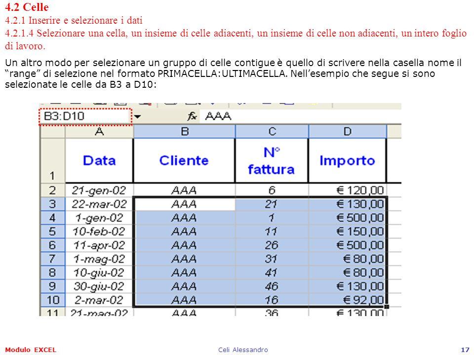 Modulo EXCELCeli Alessandro17 4.2 Celle 4.2.1 Inserire e selezionare i dati 4.2.1.4 Selezionare una cella, un insieme di celle adiacenti, un insieme d