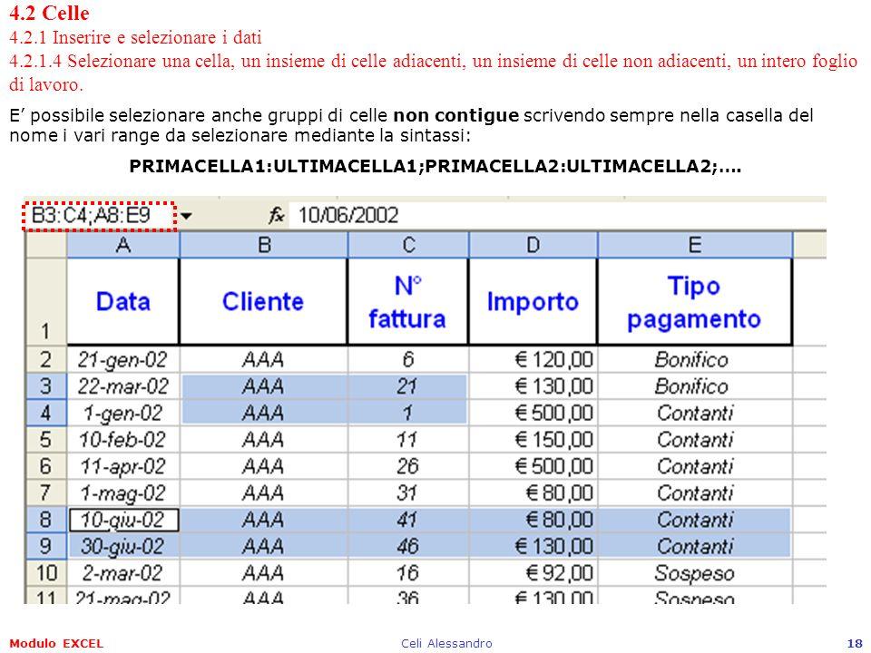 Modulo EXCELCeli Alessandro18 4.2 Celle 4.2.1 Inserire e selezionare i dati 4.2.1.4 Selezionare una cella, un insieme di celle adiacenti, un insieme d