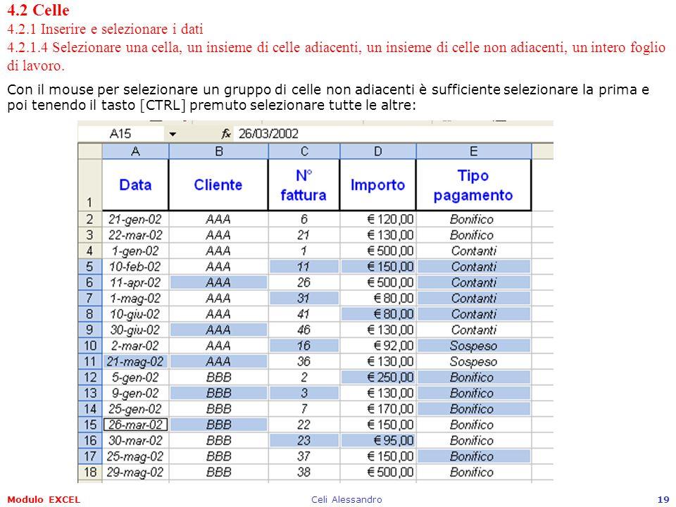 Modulo EXCELCeli Alessandro19 4.2 Celle 4.2.1 Inserire e selezionare i dati 4.2.1.4 Selezionare una cella, un insieme di celle adiacenti, un insieme d