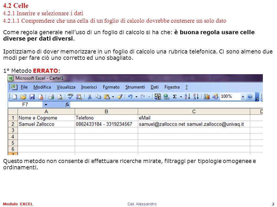 Modulo EXCELCeli Alessandro2 4.2 Celle 4.2.1 Inserire e selezionare i dati 4.2.1.1 Comprendere che una cella di un foglio di calcolo dovrebbe contener
