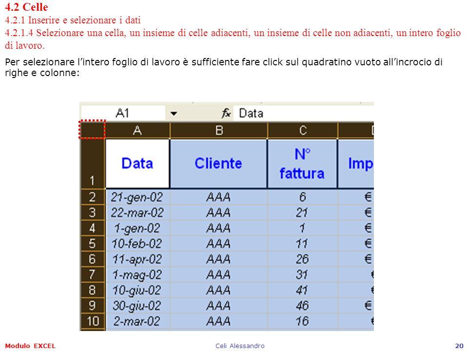 Modulo EXCELCeli Alessandro20 4.2 Celle 4.2.1 Inserire e selezionare i dati 4.2.1.4 Selezionare una cella, un insieme di celle adiacenti, un insieme d