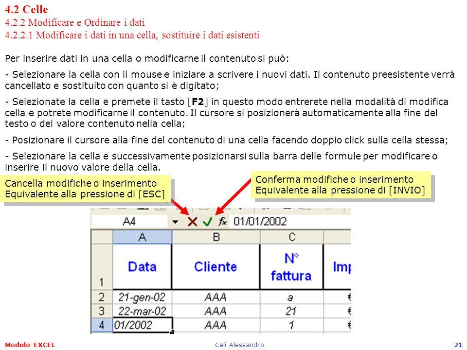 Modulo EXCELCeli Alessandro21 4.2 Celle 4.2.2 Modificare e Ordinare i dati 4.2.2.1 Modificare i dati in una cella, sostituire i dati esistenti Per ins