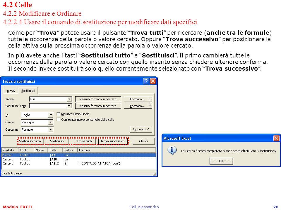 Modulo EXCELCeli Alessandro26 4.2 Celle 4.2.2 Modificare e Ordinare 4.2.2.4 Usare il comando di sostituzione per modificare dati specifici Come per Tr