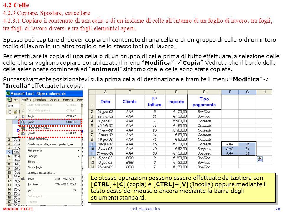 Modulo EXCELCeli Alessandro28 4.2 Celle 4.2.3 Copiare, Spostare, cancellare 4.2.3.1 Copiare il contenuto di una cella o di un insieme di celle allinte