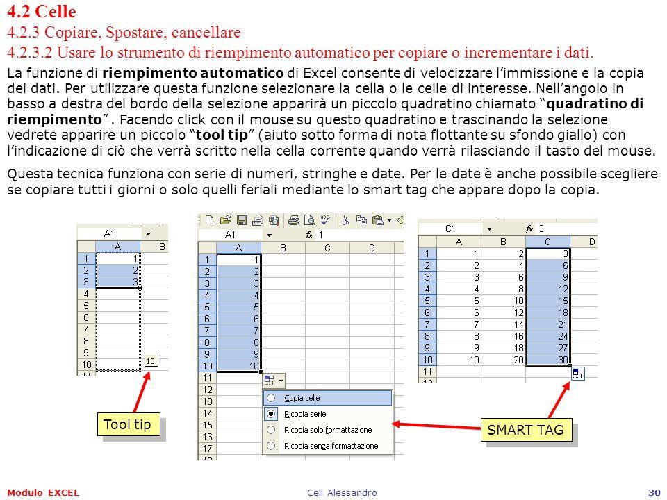 Modulo EXCELCeli Alessandro30 4.2 Celle 4.2.3 Copiare, Spostare, cancellare 4.2.3.2 Usare lo strumento di riempimento automatico per copiare o increme