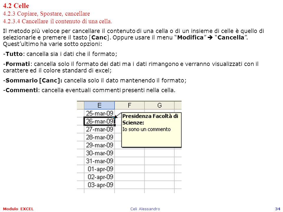Modulo EXCELCeli Alessandro34 4.2 Celle 4.2.3 Copiare, Spostare, cancellare 4.2.3.4 Cancellare il contenuto di una cella. Il metodo più veloce per can