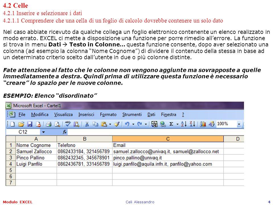 Modulo EXCELCeli Alessandro5 4.2 Celle 4.2.1 Inserire e selezionare i dati 4.2.1.1 Comprendere che una cella di un foglio di calcolo dovrebbe contenere un solo dato ESEMPIO: Creiamo spazio per le nuove colonne ESEMPIO: Selezioniamo la prima colonna contenente Nome Cognome