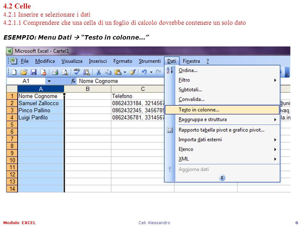 Modulo EXCELCeli Alessandro7 4.2 Celle 4.2.1 Inserire e selezionare i dati 4.2.1.1 Comprendere che una cella di un foglio di calcolo dovrebbe contenere un solo dato ESEMPIO: Conversione guidata testo in colonne – Passaggio 1 di 3