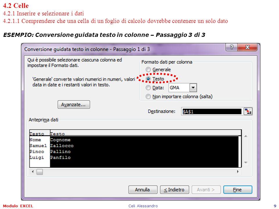 Modulo EXCELCeli Alessandro10 4.2 Celle 4.2.1 Inserire e selezionare i dati 4.2.1.1 Comprendere che una cella di un foglio di calcolo dovrebbe contenere un solo dato ESEMPIO: Conversione guidata testo in colonne – Risultato