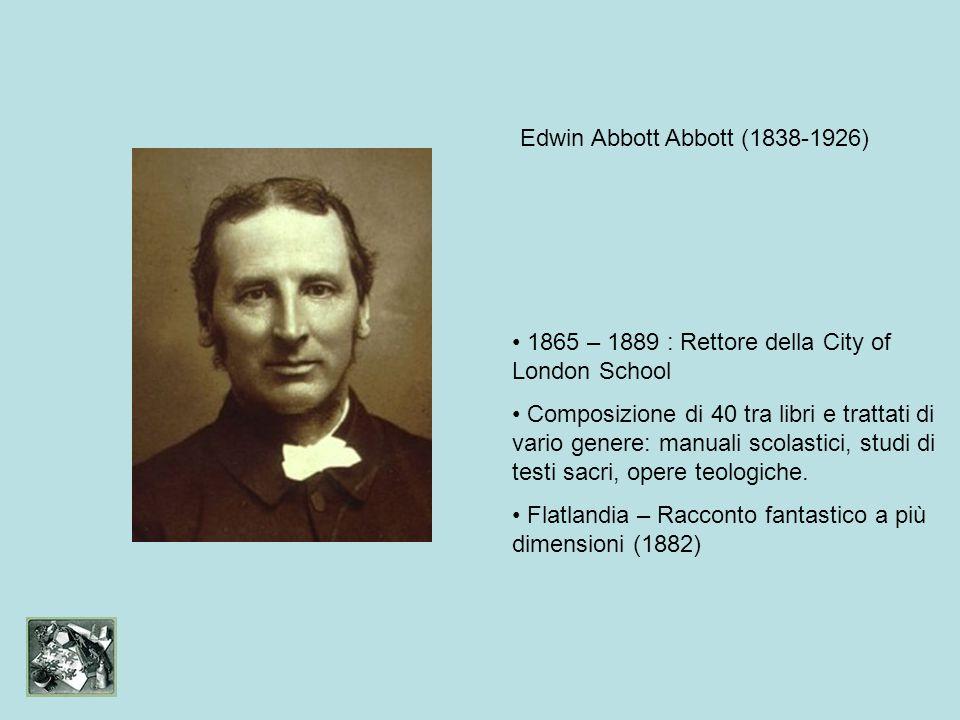 Edwin Abbott Abbott (1838-1926) 1865 – 1889 : Rettore della City of London School Composizione di 40 tra libri e trattati di vario genere: manuali scolastici, studi di testi sacri, opere teologiche.