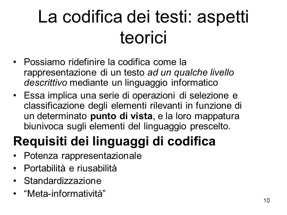 10 La codifica dei testi: aspetti teorici Possiamo ridefinire la codifica come la rappresentazione di un testo ad un qualche livello descrittivo media