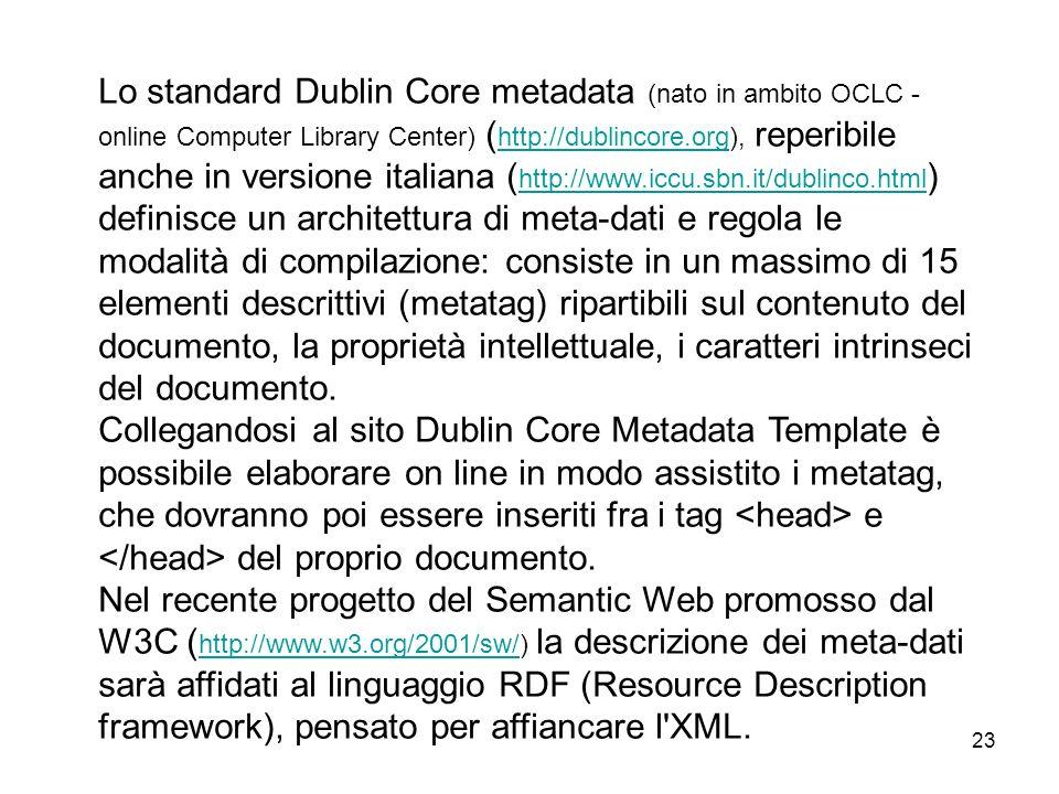 23 Lo standard Dublin Core metadata (nato in ambito OCLC - online Computer Library Center) ( http://dublincore.org), reperibile anche in versione ital