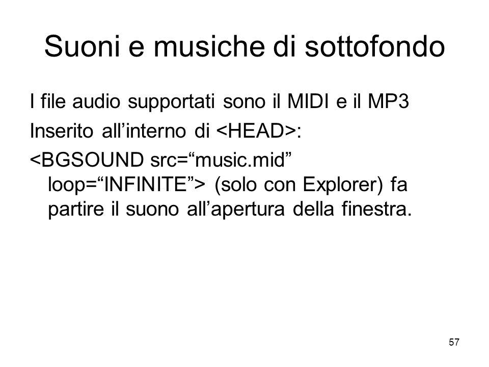 57 Suoni e musiche di sottofondo I file audio supportati sono il MIDI e il MP3 Inserito allinterno di : (solo con Explorer) fa partire il suono allape