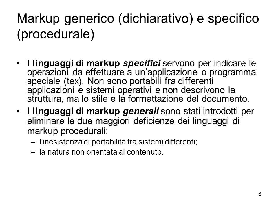 6 Markup generico (dichiarativo) e specifico (procedurale) I linguaggi di markup specifici servono per indicare le operazioni da effettuare a unapplic