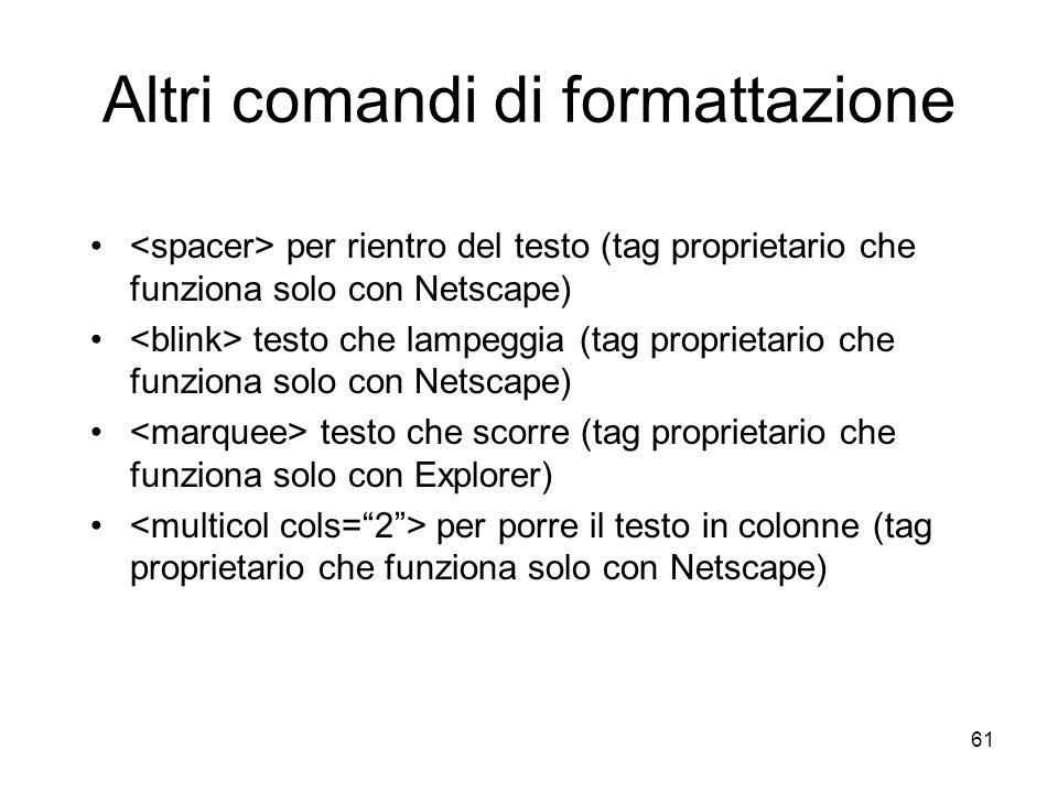 61 Altri comandi di formattazione per rientro del testo (tag proprietario che funziona solo con Netscape) testo che lampeggia (tag proprietario che fu