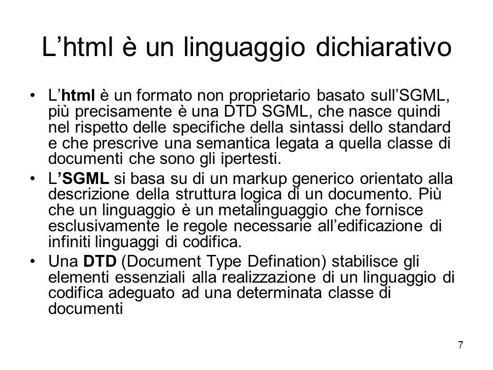 7 Lhtml è un linguaggio dichiarativo Lhtml è un formato non proprietario basato sullSGML, più precisamente è una DTD SGML, che nasce quindi nel rispet